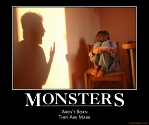 monsters-child-abuse-monsters-arent-born-demotivational-poster-1281364660